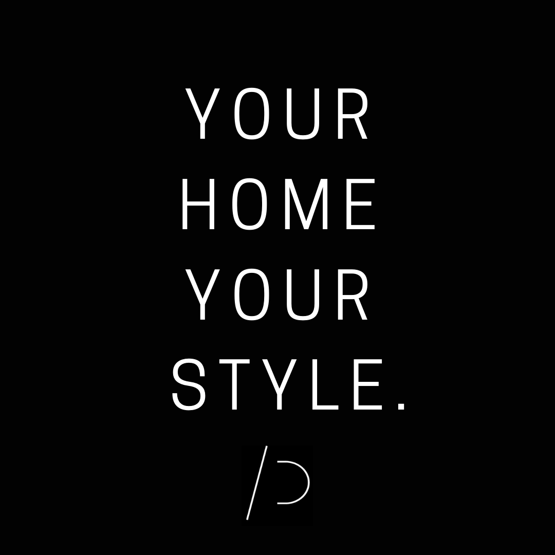 YOUR HOME YOUR STYLE.